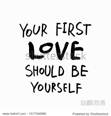 your first love shoud be yourself abstract quote