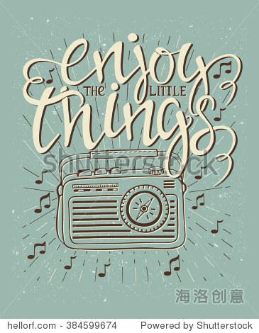 手绘海报字体和收音机复古的背景.享受小事情.鼓舞人心的名言.