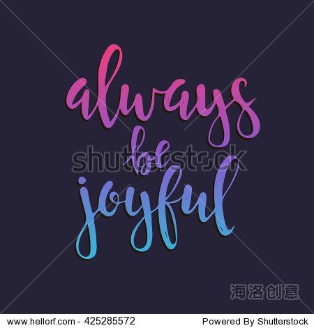always be joyful. hand drawn typography poster. t