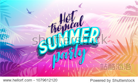 Hot Tropical Summer Party banner. Trendy texture. Season vocation  weekend  holiday logo. Summer Time Wallpaper. Happy shiny Day. Vector Lettering. Fashionable styling.