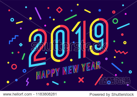 2019  Happy New Year. Greeting card with inscription Happy New Year 2019. Memphis geometric bright style for Happy New Year or Merry Christmas. Holiday background  banner  poster. Vector Illustration