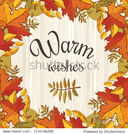 Warm wishes Thanksgiving design template. Frame of autumn leaves and text at light wood background.