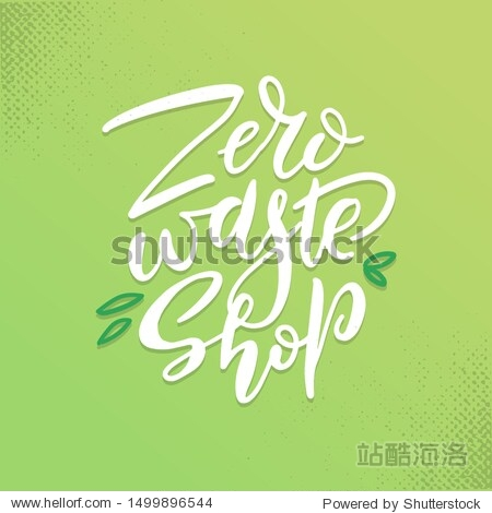 Hand drawn Zero waste shop logo or sign. Eco badge  tag for shopping  no plastic market  products packaging. Vector Hand drawn elements with brush lettering on green textured background