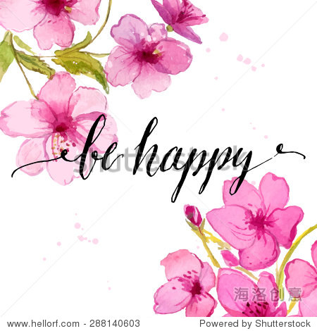 Handwritten calligraphy text be happy at watercolor cherry flowers background. Vector greeting card design.