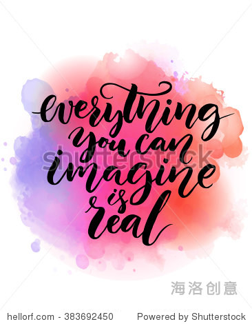 Everything you can imagine is real.  Inspirational quote about life  script calligraphy at bright watercolor background. Vector design for cards and motivational posters. Positive quote.