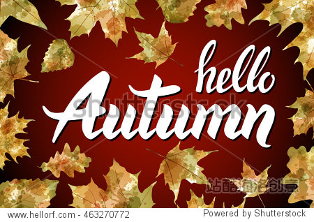 Hello  Autumn. Goodbye  Summer. The trend calligraphy. Vector illustration on the background of leaves. Concept advertising. art