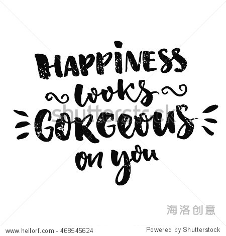 Happiness looks gorgeous on you. Inspiration saying and kind wish. Vector typography design