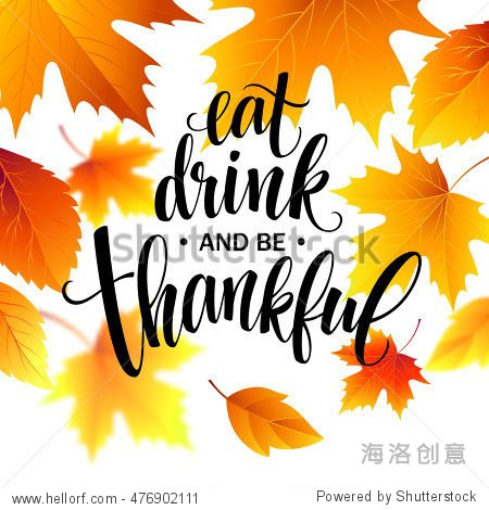 Eat  drink and be thankful Hand drawn inscription  thanksgiving calligraphy design. Holidays lettering for invitation and greeting card  prints and posters. Vector illustration EPS10