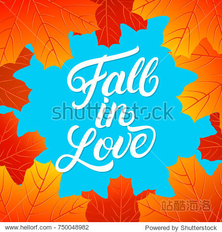 Fall in love hand written lettering quote. Autumn phrase with bright fall leaves for card  poster  print. Isolated on background.